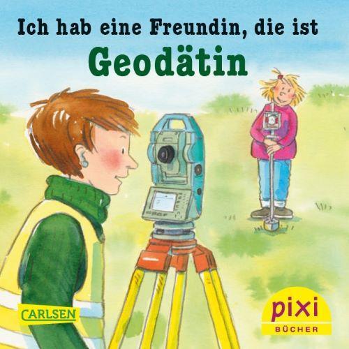 Pixi: Ich habe eine Freundin, die ist Geodätin